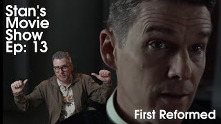 Stan's Movie Show Ep. 18: First Reformed