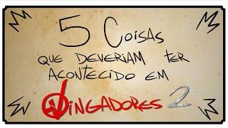 5 COISAS QUE DEVERIAM TER ACONTECIDO EM VINGADORES 2