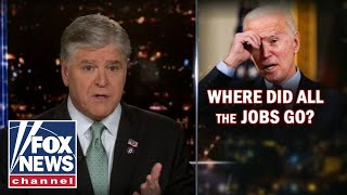 Hannity: Biden has 'ensured' American's jobs and dreams are shattered