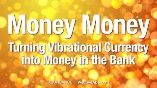 Abraham Hicks - Money - Turning Vibrational Currency to Money in the Bank