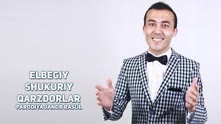 Elbegiy Shukuriy - Qarzdorlar (PARODIYA JANOB RASUL) | Элбегий - Карздорлар (ПАРОДИЯ ЖАНОБ РАСУЛ)