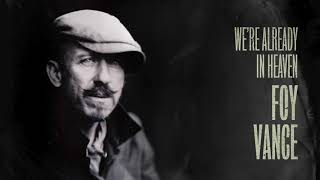 Watch Foy Vance Were Already In Heaven video
