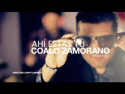 Coalo Zamorano - Ahí estás tú (Videoclip oficial)