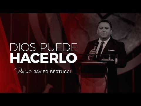 Dios puede hacerlo - Pastor Javier Bertucci