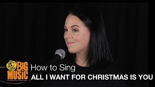 How to Sing - All I Want For Christmas Is You