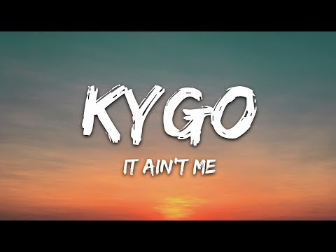 Kygo & Selena Gomez - It Ain't Me (Lyrics)