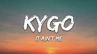 Kygo & Selena Gomez - It Ain't Me (Lyrics)