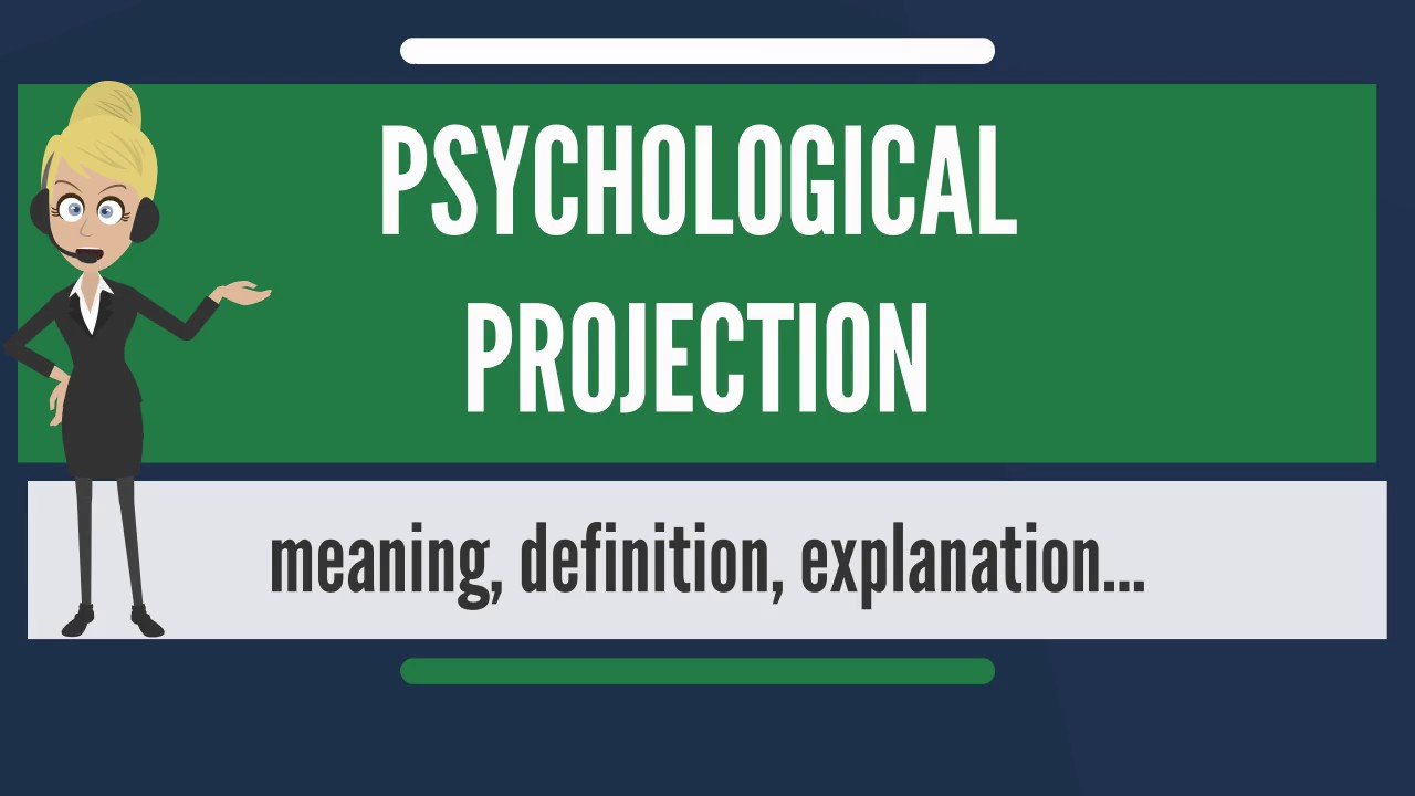 What is PSYCHOLOGICAL PROJECTION? What does PSYCHOLOGICAL PROJECTION mean?