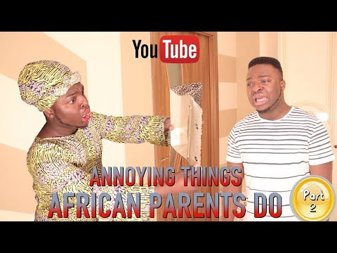 ANNOYING THINGS AFRICAN PARENTS DO (PART 2)