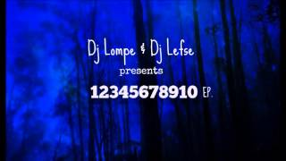 Dj Lompe & Dj Lefse Presents: 12345678910 Ep. (free Download)