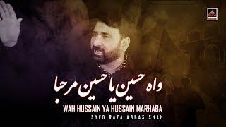 Noha - Wah Hussain Ya Hussain Marhaba - Syed Raza Abbas Shah - 2019
