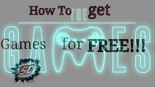 How to get Games for FREE!!!