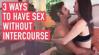3 Ways To Have Sex Without Intercourse
