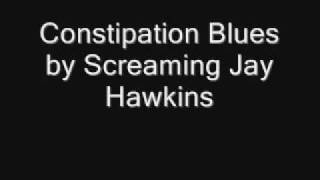 Constipation Blues by Screaming Jay Hawkins