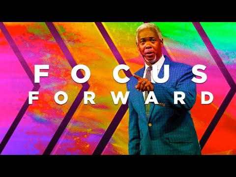 Focus Forward | Bishop Dale C. Bronner | Word of Faith Family Worship Cathedral