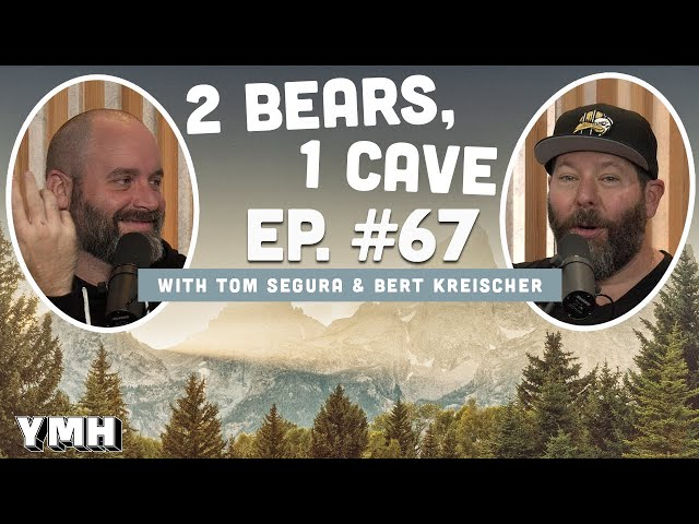 Ep. 67   2 Bears, 1 Cave w/ Tom Segura & Bert Kreischer