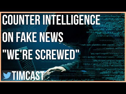 """COUNTER INTELLIGENCE ON FAKE NEWS """"WE'RE SCREWED"""""""