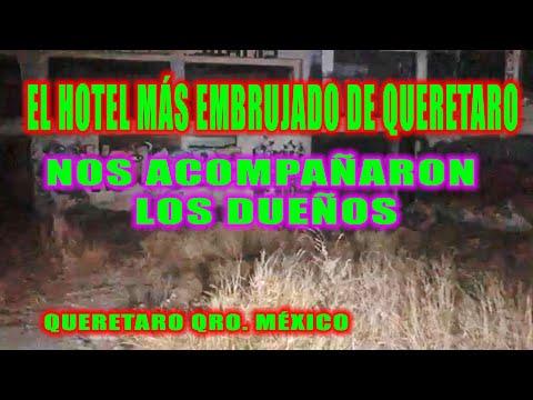 EL HOTEL MÁS EMBRUJADO DE QUERETARO Y SUS SERES DEL MÁS ALLÁ