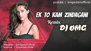 Ek to kam zindagani Remix | DJ OMG | REMAKE