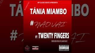 Tánnia Miambo ft Twenty Fingers -  Não Vai [Produzido por NP] (Audio)
