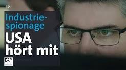 Industriespionage: USA spionieren deutsche Unternehmen aus | Kontrovers | BR24