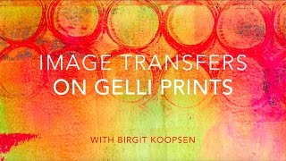 Beautiful Image Transfers on Gelli Arts® Printed Backgrounds!