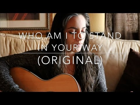 Who Am I To Stand In Your Way (ORIGINAL)