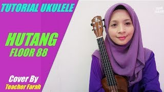 Tutorial Ukulele Hutang - Floor 88 (Ukulele chords) full cover by Teacher Farah