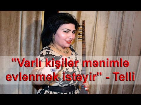 """""""Varlı kişilər mənimlə evlənmək istəyir"""" - Telli"""
