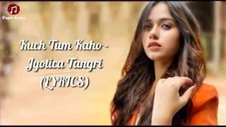 LYRICS : Kuch Tum Kaho - Jyotica Tangri | Jannat Zubair Rahmani | Rashmi Virag | Raghav Sachar |