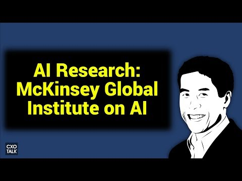 AI Future: Economics, Employment, Ethics with Michael Chui McKinsey Global Institute (CXOTalk #268)