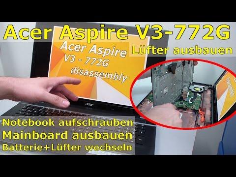 Acer Aspire V3 772g Laptop öffnen Und Reparieren - Notebook Fan Replacing - Lüfter Ersetzen