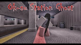 Ok-su Station Ghost ( A Roblox Horror Story )