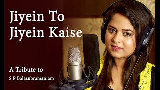 Jiyein to Jiyein Kaise - Saajan | Tribute to S P Balasubramaniam | By Amrita Nayak