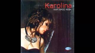 Karolina - Volela sam te - (Audio 2010) HD