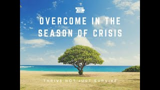 Overcome in the Season of Crisis Thrive not just Survive