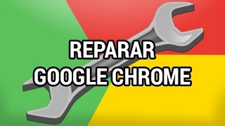 Reparar cualquier problema en Chrome www.informaticovitoria.com
