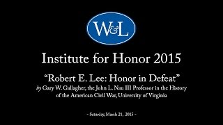 "Institute for Honor 2015: ""Robert E. Lee: Honor in Defeat"" with Gary Gallagher"