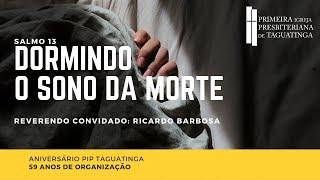 Dormindo o sono da morte - Rev. Ricardo Barbosa - 1ª IPT