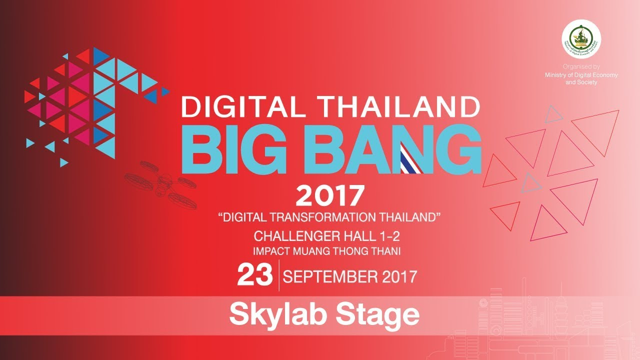 Digital Thailand Big Bang 2017 23-9-60 Skylab Stage