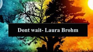 Dont wait - Laura Brehm Lyrics