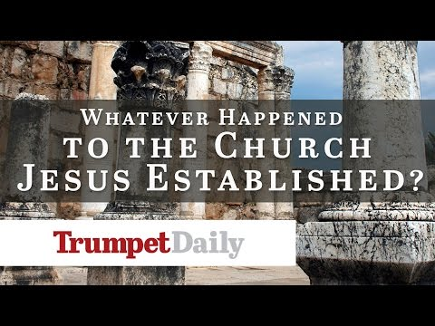 Whatever Happened to the Church Jesus Established? - The Trumpet Daily