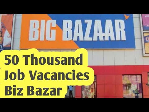 50 Thousand Job Vacancies In Big Bazar