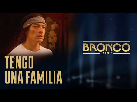 Bronco la Serie - Episodio 9 |  TENGO UNA FAMILIA