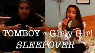 TOMBOY vs GIRLY GIRL: SLEEPOVER   just tomboy things