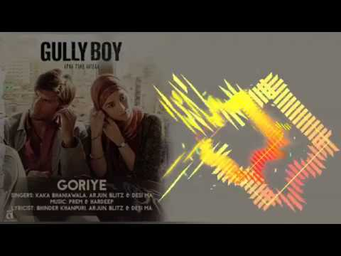 GORIYE - KAKA, ARJUN, BLITZ & DESI MA - Gully Boy Movie Song ( 128kbps )