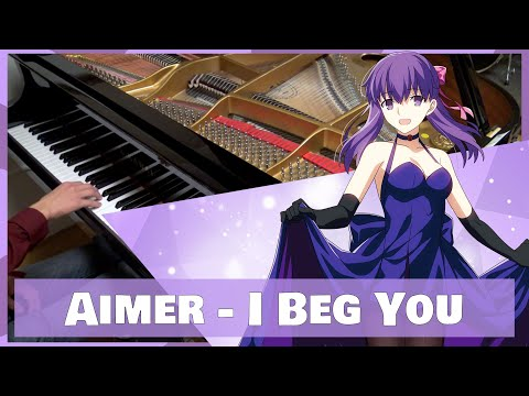 Aimer - I beg you (Fate/Stay Night: Heaven's Feel II - Lost Butterfly) [Piano]