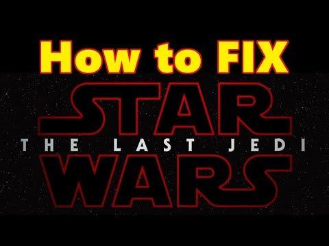 How to FIX Star Wars The Last Jedi
