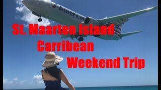 St. Maarten Carribean Weekend Trip April 2019! (What to Do? Beaches, Planes, Costs)
