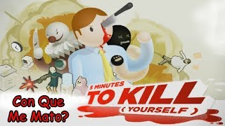 5 Minutes To Kill Yourself - Con Que Me Mato?